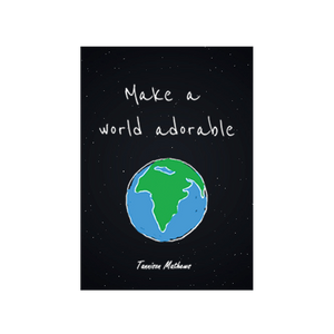 Make A World Adorable Poster by Tannison Mathews