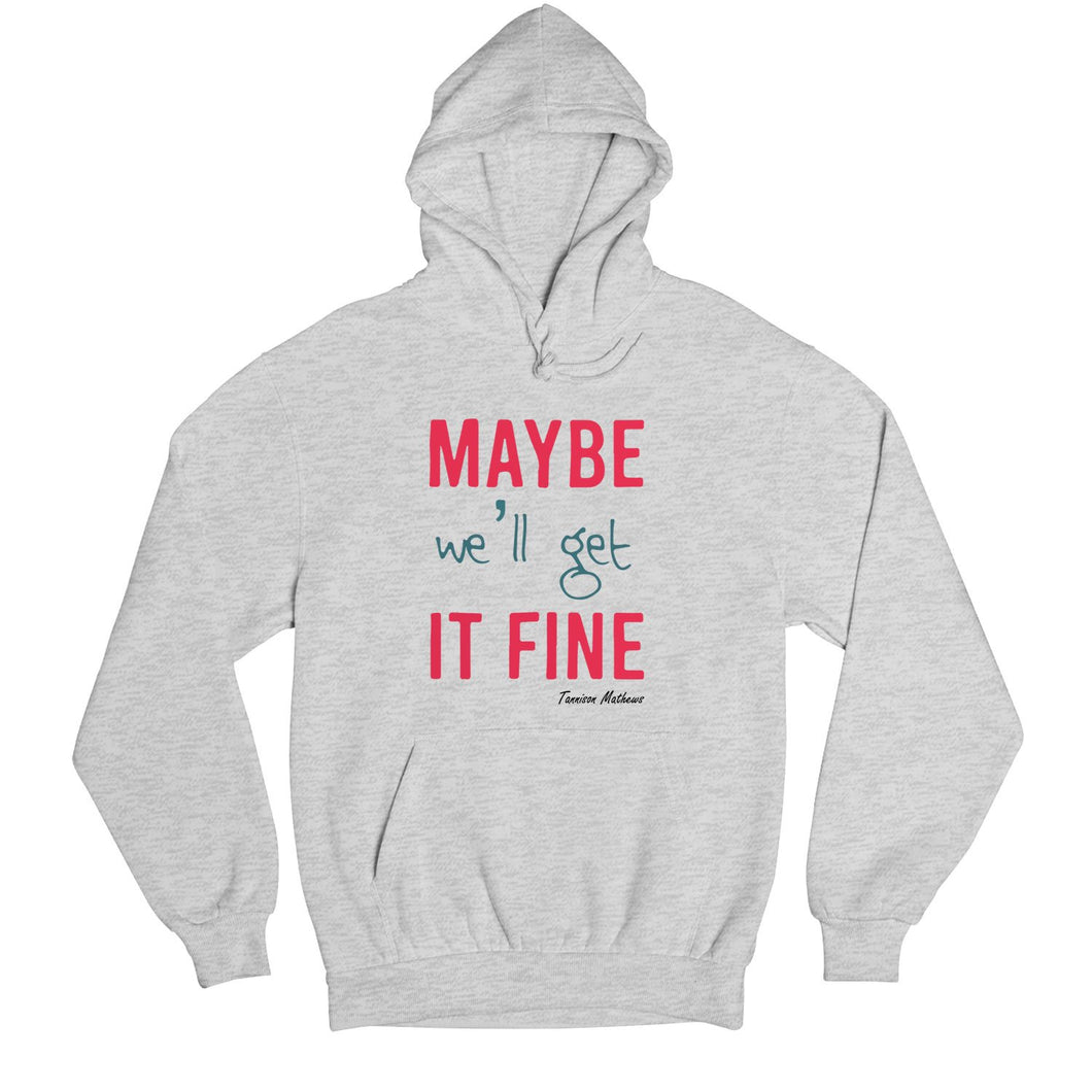 Maybe We'll Get It Fine Hoodie by Tannison Mathews