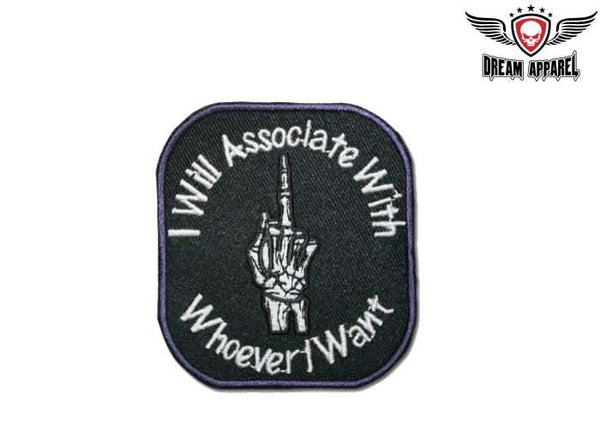 I Will Associate With Whoever I Want Motorcycle Patch