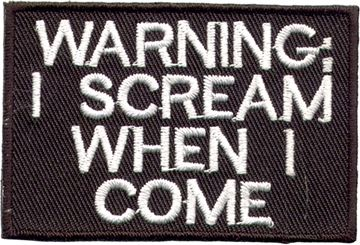 """Warning: I Scream When I Come"" Patch"