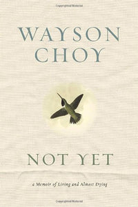 Livre ISBN 0385663102 Not Yet: A Memoir of Living and Almost Dying (Wayson Choy)