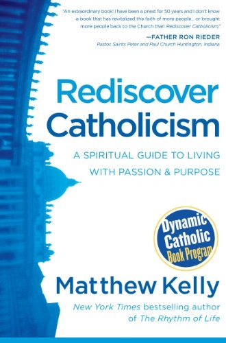 Rediscover Catholicism `A Spiritual Guide to Living With Passion & Purpose par Matthew Kelly