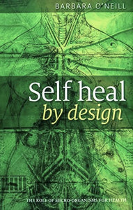 Livre ISBN 1945174862 Self Heal By Design- The Role Of Micro-Organisms For Health By Barbara O'Neill (Barbara O'Neill)