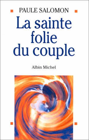 Livre ISBN 2226070168 La sainte folie du couple (Paule Salomon)