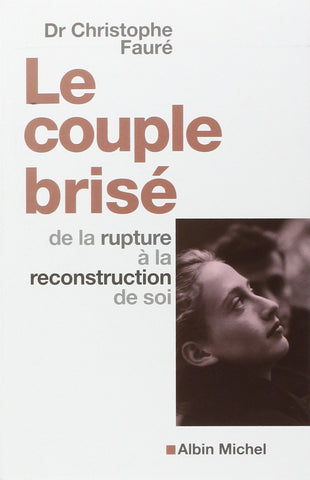 Livre ISBN 2226130829 Le couple brisé : De la rupture à la reconstruction de soi (Dr Christophe Fauré)