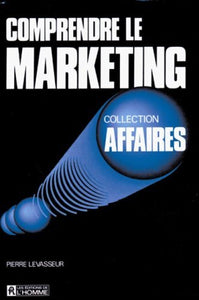Livre ISBN 2761906403 Comprendre le marketing (Pierre Levasseur)