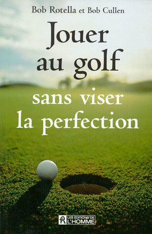 Livre ISBN 2761913485 Jouer au golf sans viser la perfection (Bob Rotella)
