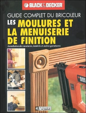 Livre ISBN 2761924096 Guide complet du bricoleur Black&Decker : Les moulures et la menuiserie de finition (Black&Decker)