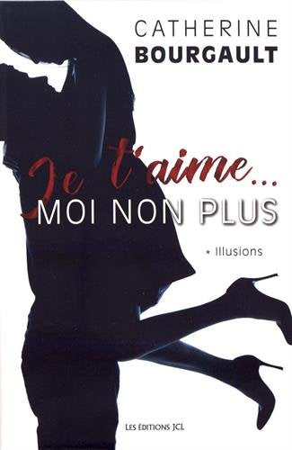 Livre ISBN 289431535X Je t'aime... moi non plus : Illusions (Catherine Bourgault)