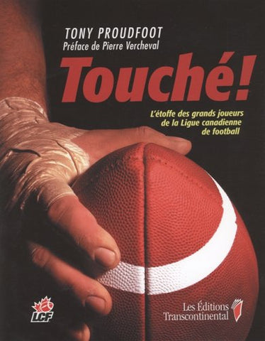 Livre ISBN 2894723245 Touché ! L'étoffe des grands joueurs de la Ligue canadienne de football (LCF) (Tony Proudfoot)