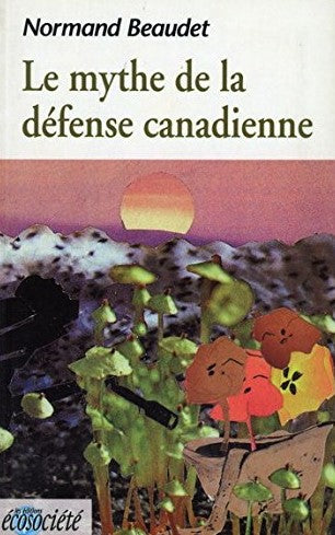 Livre ISBN 2921561115 Le mythe de la défense canadienne (Normand Beaudet)