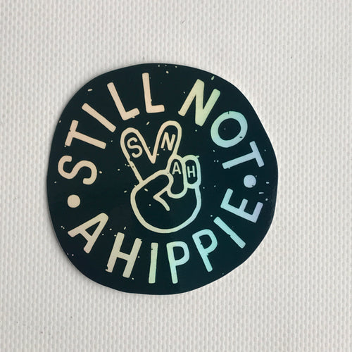 "Still Not A Hippie sticker - holographic - 3"" - die-cut"