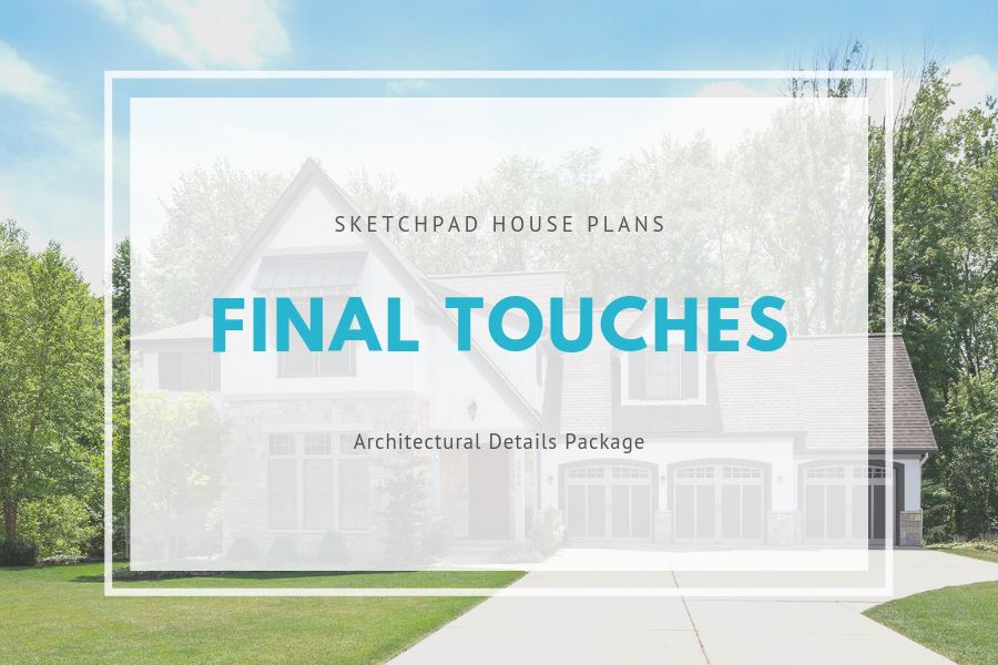 Final Touches Package Add-On SketchPad House Plans