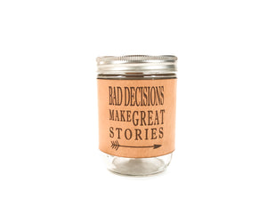 Shady Grove Leather Mug Wrap - Bad Decisions Make Great Stories