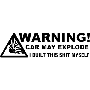 Warning! Car May Explode! I Built This Shit Myself Decal - Stick N Peel Graphics