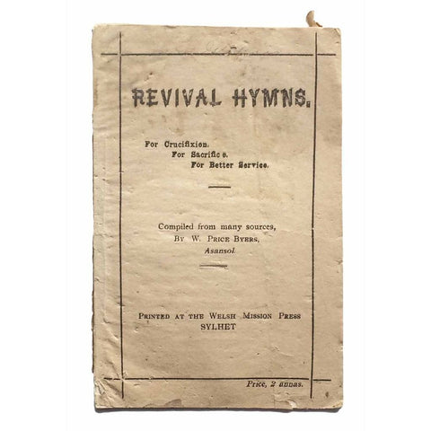 Revival Hymns. For Crucifixion. For Sacrifice. For Better Service. Compiled from many sources ... Asansol. [cover title]