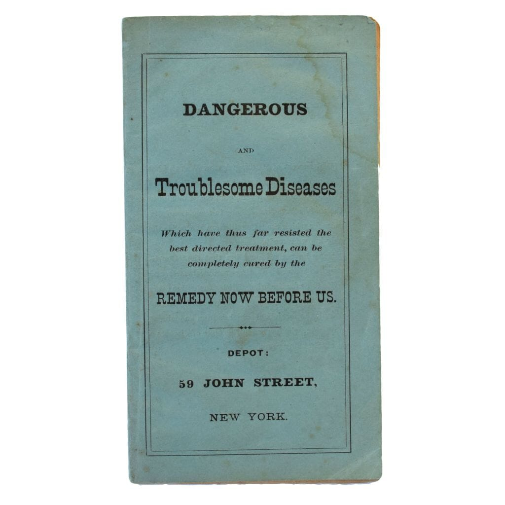 Dangerous and Troublesome Diseases. Which have thus far resisted the best directed treatment, can be completely cured by the Remedy Now Before Us. [Cover title].