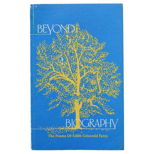 Beyond Biography: The Poems of Edith Griswold Farey. Poetic reflections across the heart of the 20th century.