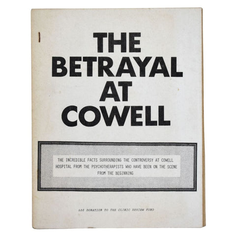 The Betrayal at Cowell. The Incredible Facts Surrounding the Controversy at Cowell Hospital from the Psychotherapists Who Have Been on the Scene from the Beginning.