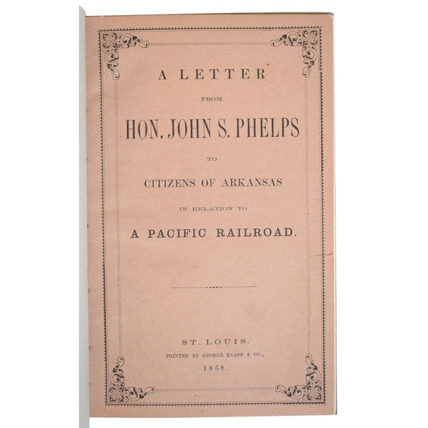 A Letter from Hon John S. Phelps to Citizens of Arkansas in Relation to a Pacific Railroad. [Cover title].