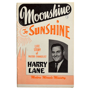 Moonshine to Sunshine. Life Story of Pastor-Evangelist Harry Lane. [Cover title].