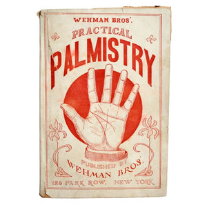 Wehman Bros.' Practical Palmistry: A Treatise on Chirosophy, Based on Actual Experiences.