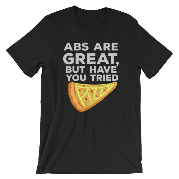 Have You Tried Pizza? Unisex T-Shirt