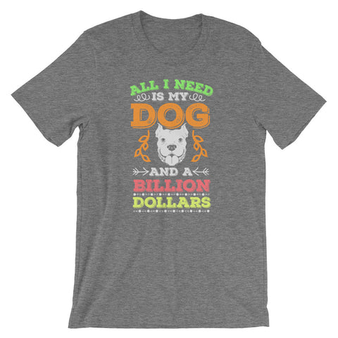 My Dog + A Billion Dollars Unisex T-Shirt