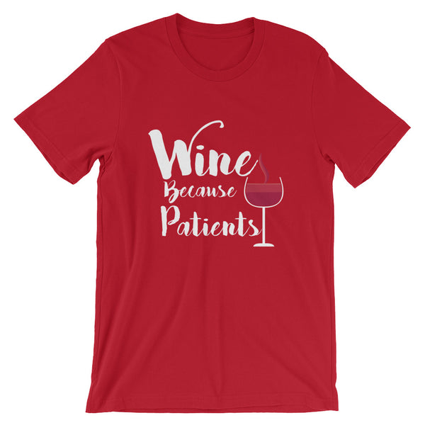 Wine Because Patients Unisex T-Shirt