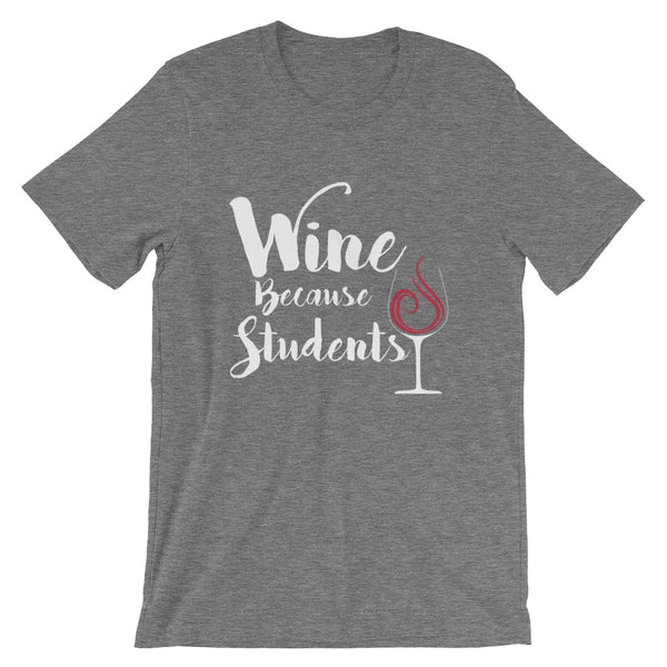 Wine Because Students Unisex T-Shirt