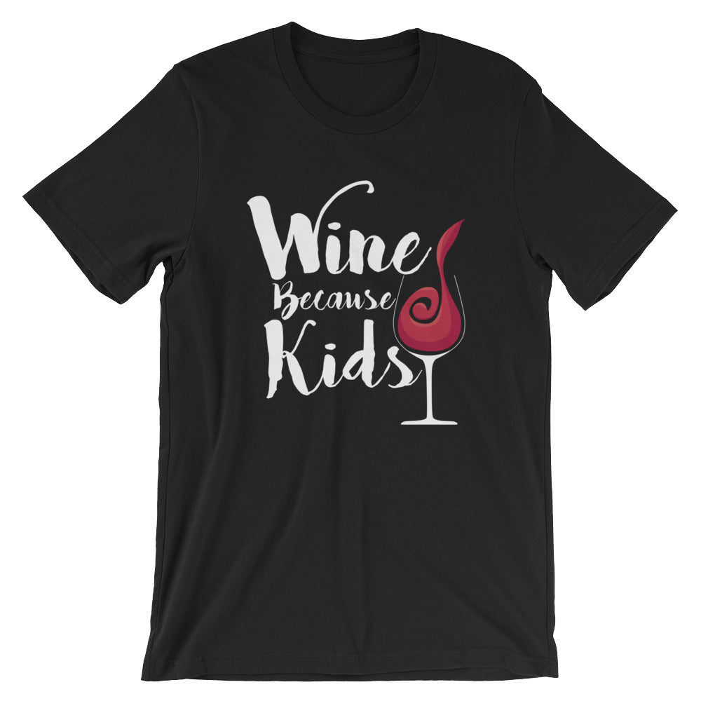 Wine Because Kids Unisex T-Shirt