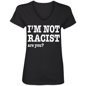 I'M NOT RACIST, ARE YOU? (Rapamania Collection) Ladies' V-Neck T-Shirt