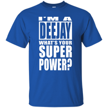 I'M A DEEJAY WHAT'S YOUR SUPER POWER T-Shirt