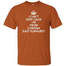 I CAN'T KEEP CALM I'M FROM CORONA EAST ELMHURST T-Shirt