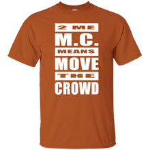 2 ME M.C. MEANS MOVE THE CROWD T-Shirt