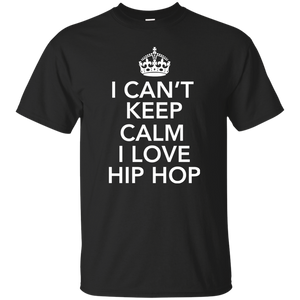 I CAN'T KEEP CALM I LOVE HIP HOP T-Shirt