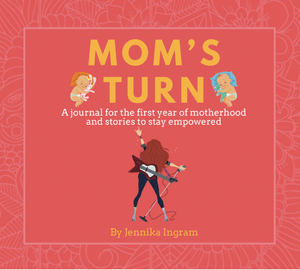 Mom's Turn: A journal for the first year of motherhood and stories to stay empowered