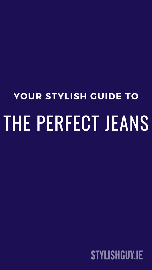 Men's stylish guide to the perfect bestselling jeans for you available at StylishGuy Menswear Dublin