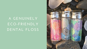 A genuinely Eco-Friendly Dental Floss.