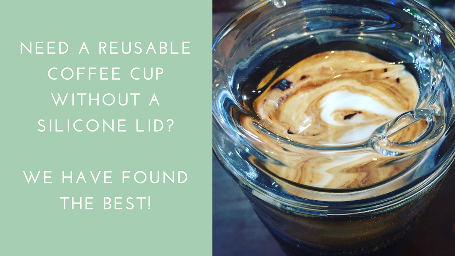 Need a reusable coffee cup without a silicone lid - we have found the best!