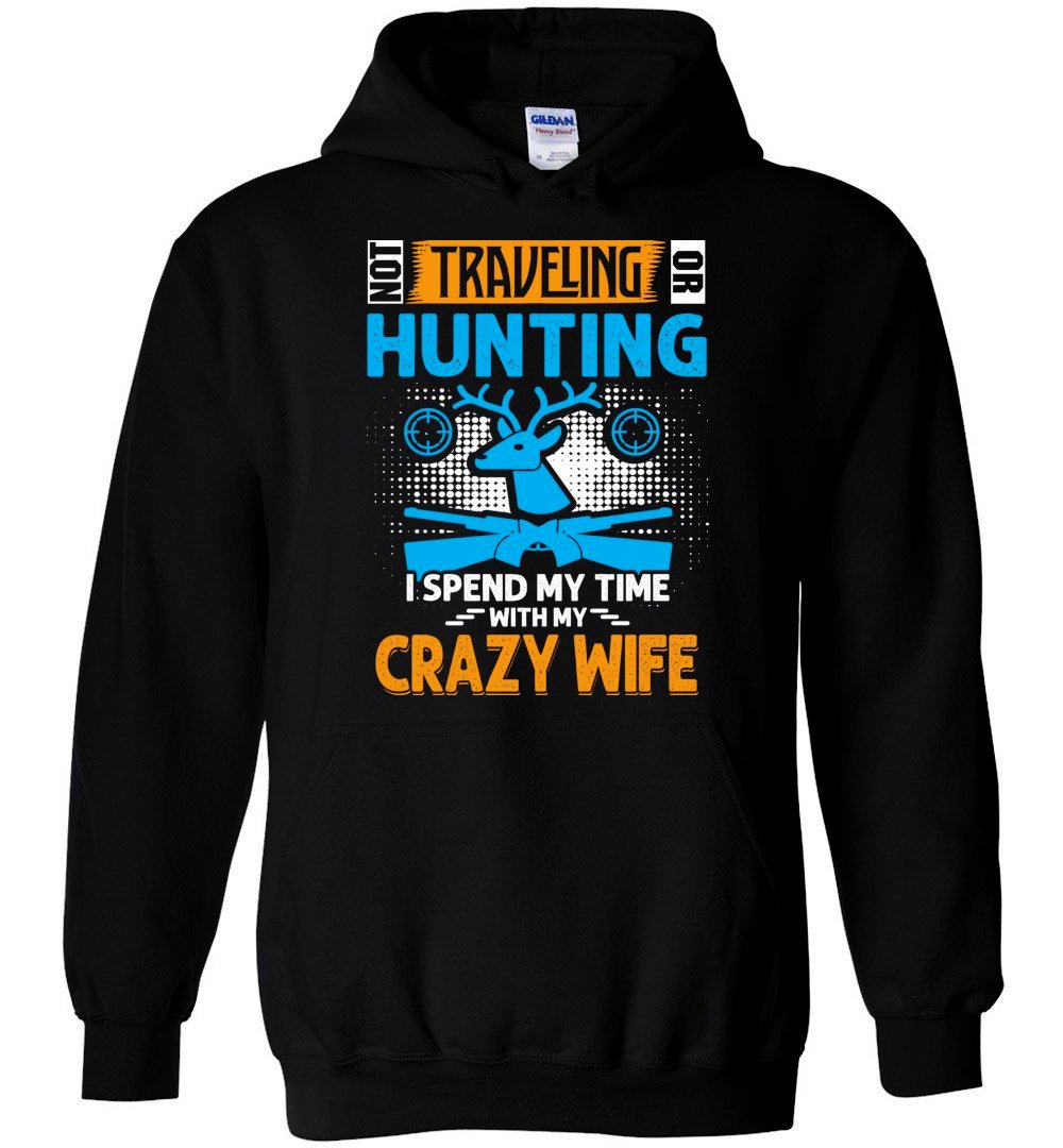 ca6e277fe8f26 Not Traveling or Hunting T Shirt Funny Nice Best Gift For Men Hoodie ...