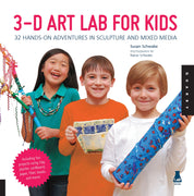 3-D Art Lab For Kids : 32 Hand-On Adventures In Sculpture and Mied-Media  by Susan Schwake (Flexcover)