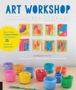 Art Workshop for Children : How to Foster Original thinking with more than 25 Process Art Experiences by Barbara Rucci