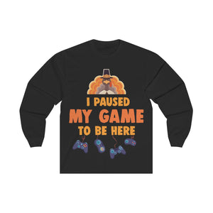 Funny Thanksgiving Long Sleeve Shirt, I Paused My Game To Be Here, Fall Video Gamer Gaming Turkey Fun Gift