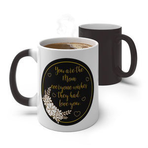 You are the Mom Everyone Wishes They Had, Color Heat Changing Magic Mug Coffee Mothers Day Cup Tea Lover Unique Novelty Cool Gift Ceramic - Starcove Design