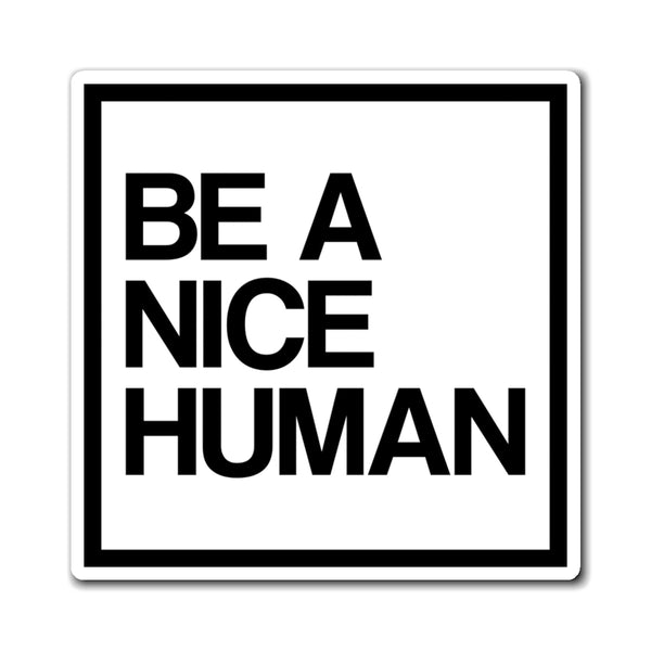 Be A Nice Human Magnets, Square Fridge Refrigerator Car Locker Be Kind Cute Inspirational Quote Kitchen Magnet - Starcove Design