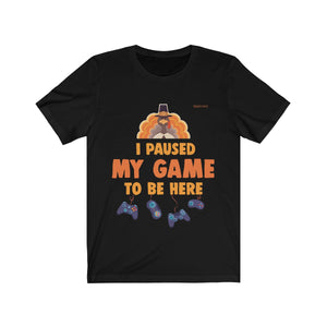 Funny Thanksgiving Shirt, I Paused My Game To Be Here, Men Fall Video Gamer Gaming Turkey Fun Gift