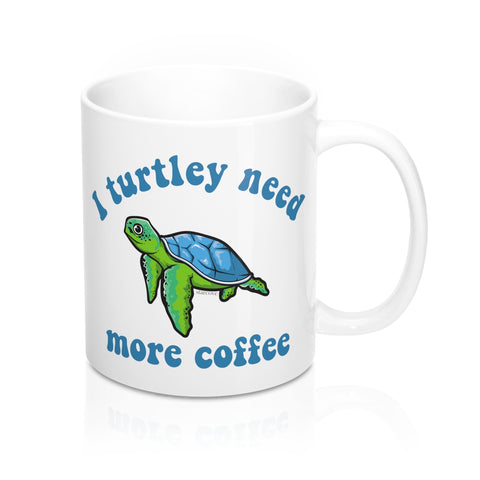 Sea Turtle Coffee Mug, Funny I Turtley Need More Coffee, Pun Cup Tea Art Lover Unique Novelty Cool Gift Ceramic - Starcove Design