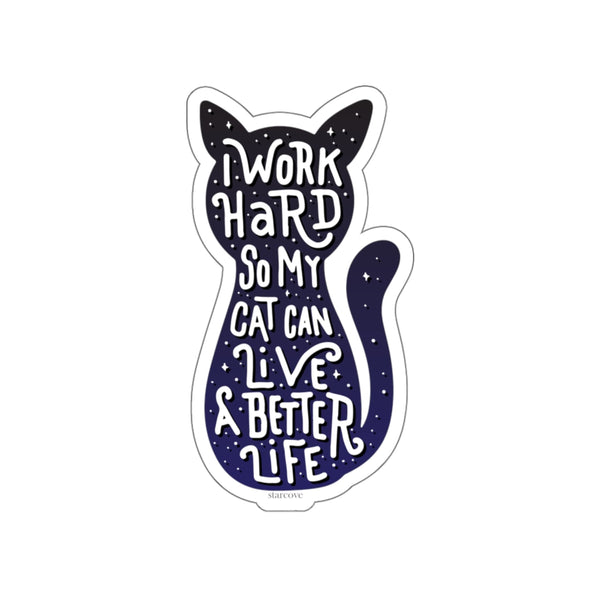 I Work Hard So My Cat Can Live a Better Life Decal, Stickers Laptop Vinyl Cute Water bottle Tumbler Car Bumper Aesthetic Label Wall - Starcove Design
