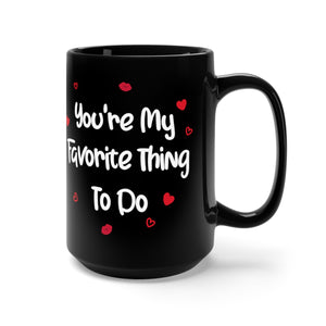Naughty Valentine Gift, Black Mug, You'r My Favorite Thing To Do, Funny Coffee Mug for Him Boyfriend 15oz - Starcove Design